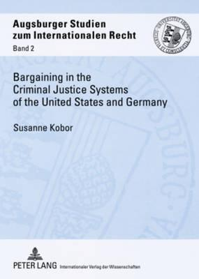 Bargaining In The Criminal Justice Systems Of The United States And Germany
