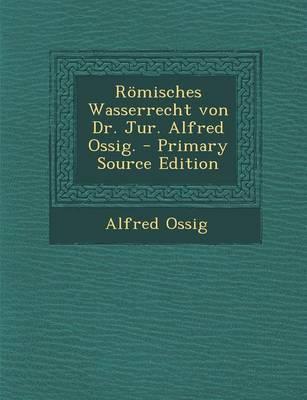 Romisches Wasserrecht Von Dr. Jur. Alfred Ossig.