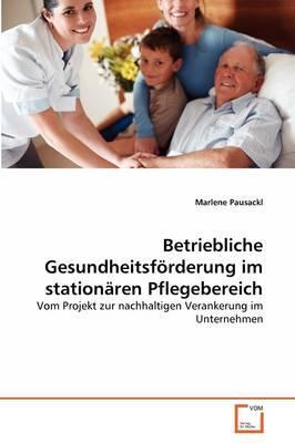 Betriebliche Gesundheitsförderung im stationären Pflegebereich