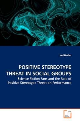 Positive Stereotype Threat in Social Groups