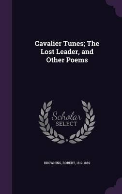 Cavalier Tunes; The Lost Leader, and Other Poems