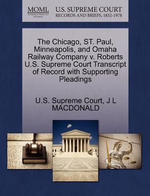 The Chicago, St. Paul, Minneapolis, and Omaha Railway Company V. Roberts U.S. Supreme Court Transcript of Record with Supporting Pleadings