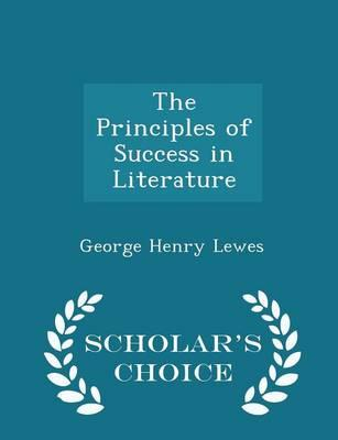 The Principles of Success in Literature - Scholar's Choice Edition