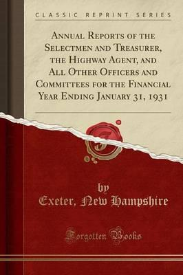 Annual Reports of the Selectmen and Treasurer, the Highway Agent, and All Other Officers and Committees for the Financial Year Ending January 31, 1931 (Classic Reprint)