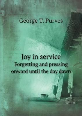 Joy in Service Forgetting and Pressing Onward Until the Day Dawn