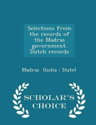 Selections from the Records of the Madras Government. Dutch Records - Scholar's Choice Edition