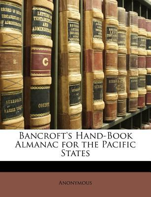 Bancroft's Hand-Book Almanac for the Pacific States