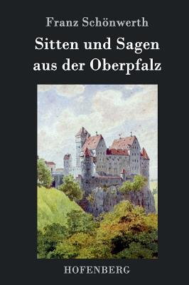 Sitten und Sagen aus der Oberpfalz