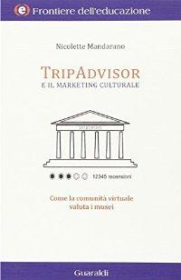 TripAdvisor e il marketing culturale. Come la comunità virtuale valuta i musei