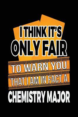 I Think It's Only Fair to Warn You That I Am in Fact a Chemistry Major Lined Journal
