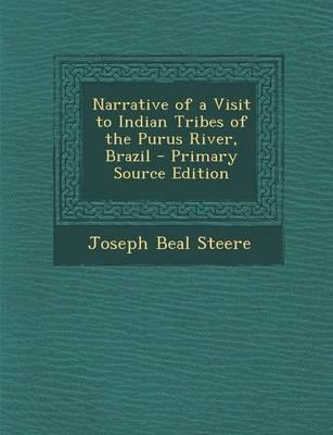 Narrative of a Visit to Indian Tribes of the Purus River, Brazil - Primary Source Edition