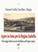 Apice in festa per la regina Isabella (1497). Nel viaggio della sovrana Del Balzo sull'Appia Antica. I baroni Carillo Cervillon (Cerviglione). Borgia