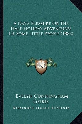 A   Day's Pleasure or the Half-Holiday Adventures of Some Litta Day's Pleasure or the Half-Holiday Adventures of Some Little People (1883) Le People (