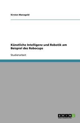 Künstliche Intelligenz und Robotik am Beispiel des Robocups