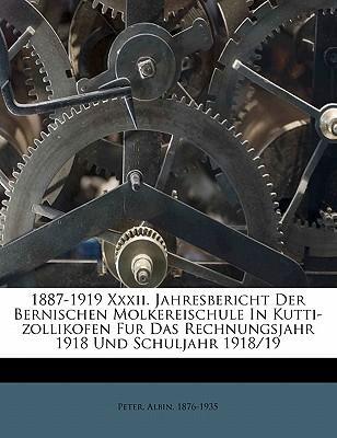 1887-1919 XXXII. Jahresbericht Der Bernischen Molkereischule in Kutti-Zollikofen Fur Das Rechnungsjahr 1918 Und Schuljahr 1918/19