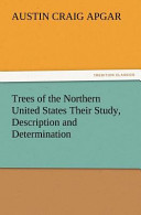 Trees of the Northern United States Their Study, Description and Determination