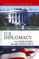 Historical dictionary of US diplomacy from World War I through World War II