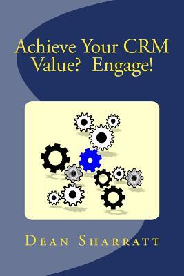 Achieve Your CRM Value?  Engage!