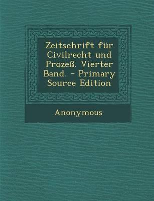 Zeitschrift Fur Civilrecht Und Prozess. Vierter Band.