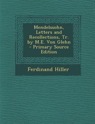 Mendelssohn, Letters and Recollections, Tr. by M.E. Von Glehn