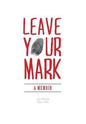 Leave Your Mark - A Memoir