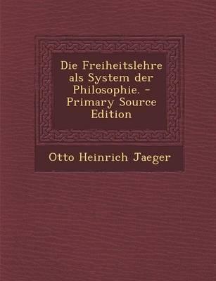 Die Freiheitslehre ALS System Der Philosophie. - Primary Source Edition