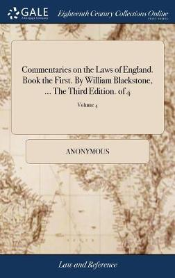 Commentaries on the Laws of England. Book the First. by William Blackstone, ... the Third Edition. of 4; Volume 4
