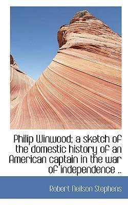 Philip Winwood; A Sketch of the Domestic History of an American Captain in the War of Independence
