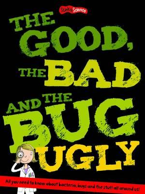 The Good, the Bad and the Bug Ugly