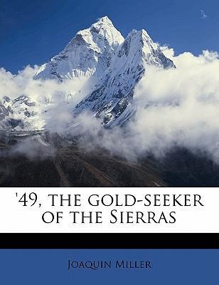 49, the Gold-Seeker of the Sierras