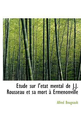 Tude Sur L' Tat Mental de J.J. Rousseau Et Sa Mort Ermenonville