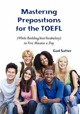 Mastering Prepositions for the Toefl While Buildiing Your Vocabulary in Five Minutes a Day