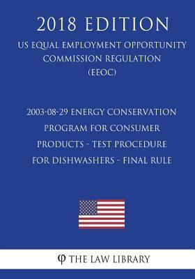 2003-08-29 Energy Conservation Program for consumer Products - Test Procedure for Dishwashers - Final rule (US Energy Efficiency and Renewable Energy Office Regulation) (EERE) (2018 Edition)