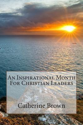 An Inspirational Month For Christian Leaders