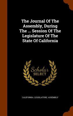 The Journal of the Assembly, During the Session of the Legislature of the State of California