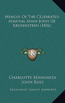 Memoir of the Celebrated Admiral Adam John de Krusenstern (1856)