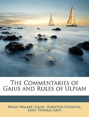 The Commentaries of Gaius and Rules of Ulpian