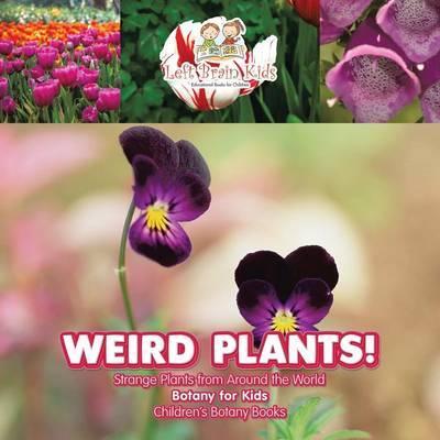 Weird Plants! Strange Plants from Around the World - Botany for Kids - Children's Botany Books