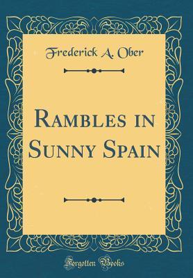 Rambles in Sunny Spain (Classic Reprint)