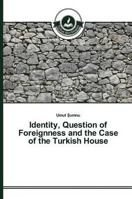 Identity, Question of Foreignness and the Case of the Turkish House