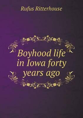 Boyhood Life in Iowa Forty Years Ago