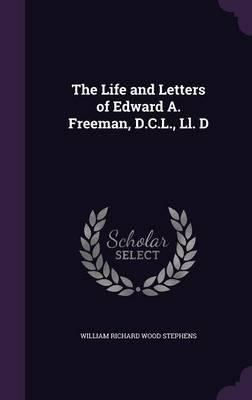 The Life and Letters of Edward A. Freeman, D.C.L, LL. D