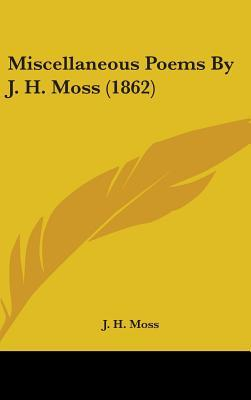 Miscellaneous Poems by J. H. Moss