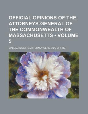 Official Opinions of the Attorneys-General of the Commonwealth of Massachusetts (Volume 5)
