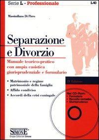Separazione e divorzio. Manuale teorico-pratico con ampia casistica giurisprudenziale e formulario. Con CD-ROM