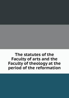 The Statutes of the Faculty of Arts and the Faculty of Theology at the Period of the Reformation