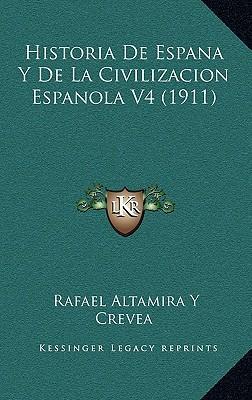 Historia de Espana y de La Civilizacion Espanola V4 (1911)