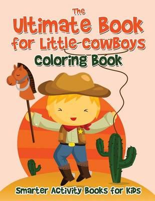 The Ultimate Book for Little Cowboys Coloring Book