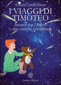 I viaggi di Timoteo. Incontri con l'angelo e altre creature straordinarie