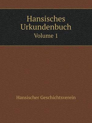 Hansisches Urkundenbuch Volume 1